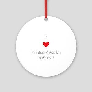 I love Miniature Australian Shepher Round Ornament