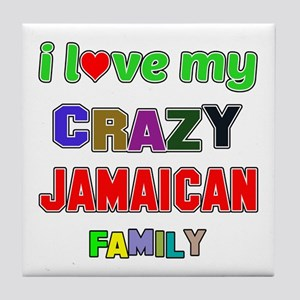 I love my crazy Jamaican family Tile Coaster