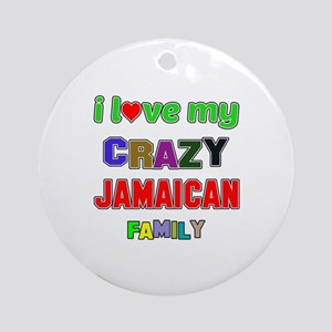 I love my crazy Jamaican family Round Ornament