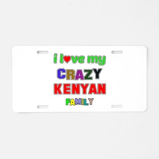 I love my crazy Kenyan fami Aluminum License Plate