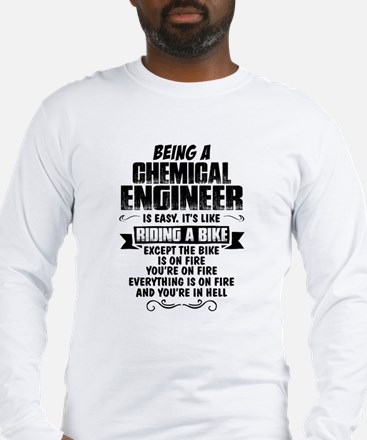 Being A Chemical Engineer... Long Sleeve T-Shirt