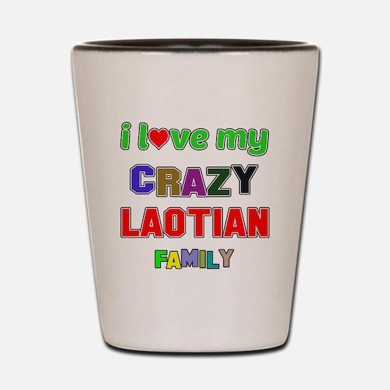 I love my crazy Laotian family Shot Glass