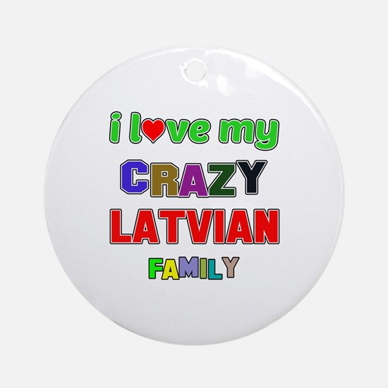 I love my crazy Latvian family Round Ornament
