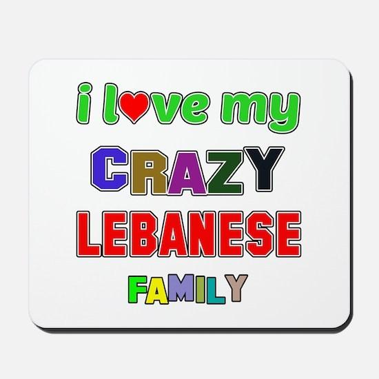 I love my crazy Lebanese family Mousepad