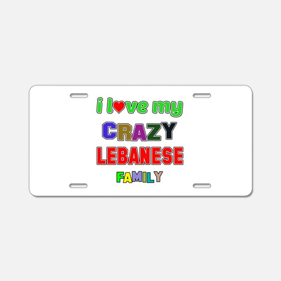 I love my crazy Lebanese fa Aluminum License Plate
