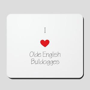 I love Olde English Bulldogges Mousepad