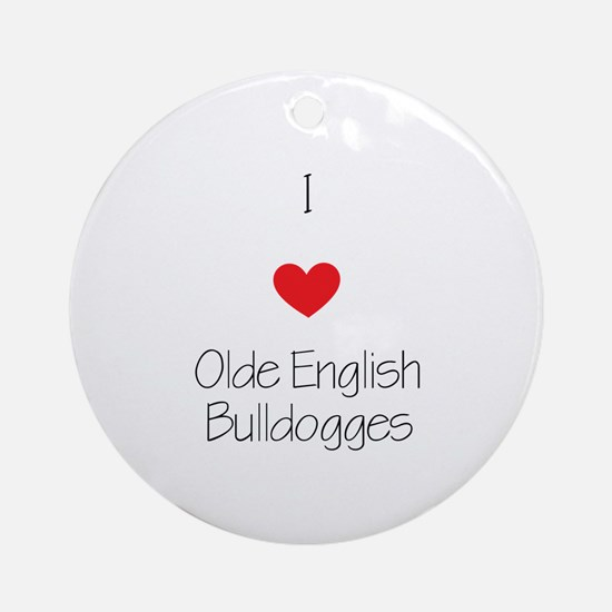 I love Olde English Bulldogges Round Ornament