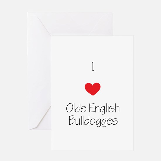 I love Olde English Bulldogges Greeting Card