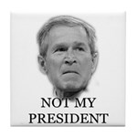 Not My President (anti-bush gear) Tile Coaster