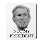 Not My President (anti-bush gear) Mousepad