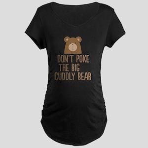 Don't Poke the Bear Maternity T-Shirt