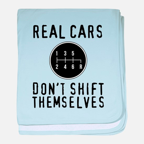 Real Cars Don't Shift Themselves baby blanket