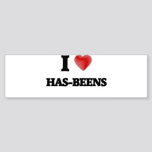 I love Has-Beens Bumper Sticker