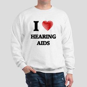 I love Hearing Aids Sweatshirt