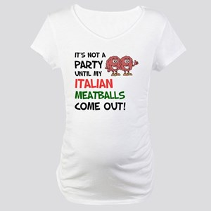 Party Italian Meatballs Shirt Maternity T-Shirt