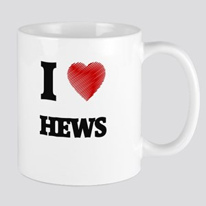 I love Hews Mugs