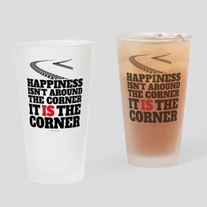 Happiness Isn't Around The Corner Drinking Glass