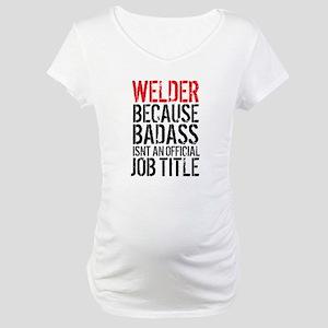 Welder Badass Job Title Maternity T-Shirt