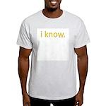 i know Light T-Shirt