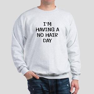 I'm No Hair Sweatshirt