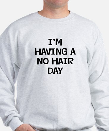 I'm No Hair Sweatshirt