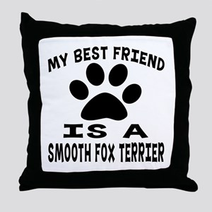 Smooth Fox Terrier Is My Best Friend Throw Pillow