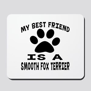 Smooth Fox Terrier Is My Best Friend Mousepad