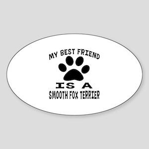 Smooth Fox Terrier Is My Best Frien Sticker (Oval)