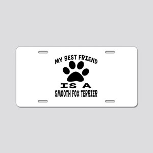 Smooth Fox Terrier Is My Be Aluminum License Plate
