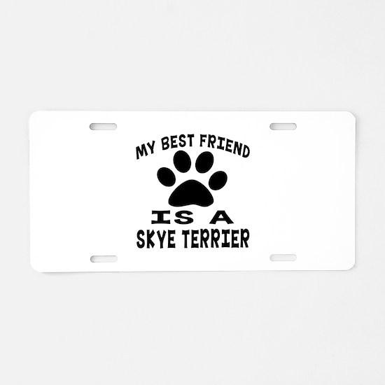 Skye Terrier Is My Best Fri Aluminum License Plate