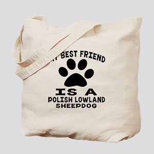 Polish Lowland Sheepdog Is My Best Friend Tote Bag