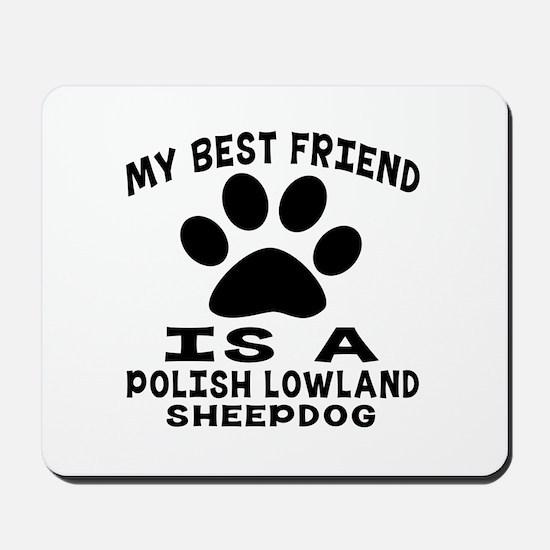 Polish Lowland Sheepdog Is My Best Frien Mousepad