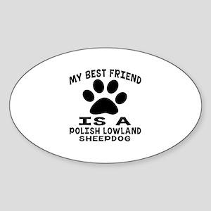 Polish Lowland Sheepdog Is My Best Sticker (Oval)