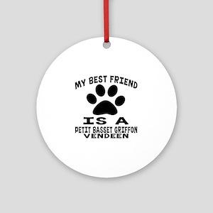 Petit Basset Griffon Vendeen Is My Round Ornament