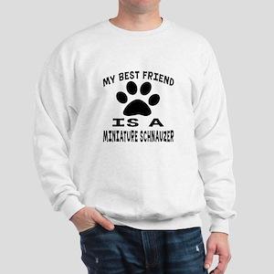 Miniature Schnauzer Is My Best Friend Sweatshirt