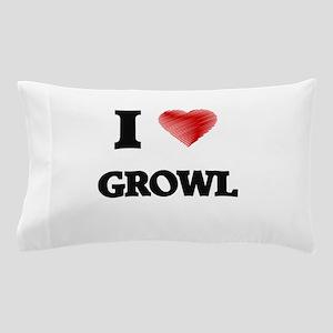 I love Growl Pillow Case