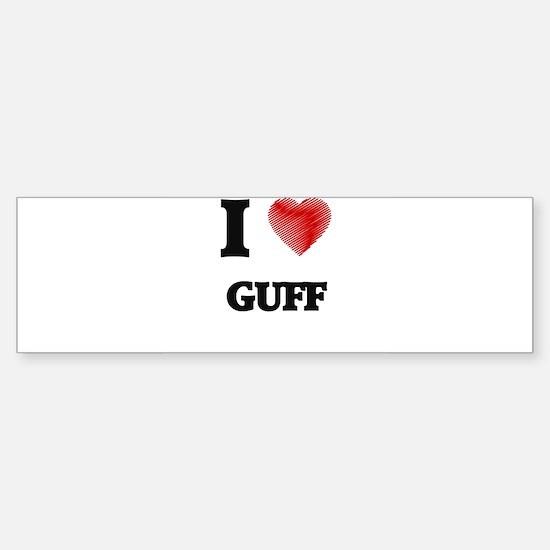I love Guff Bumper Bumper Bumper Sticker
