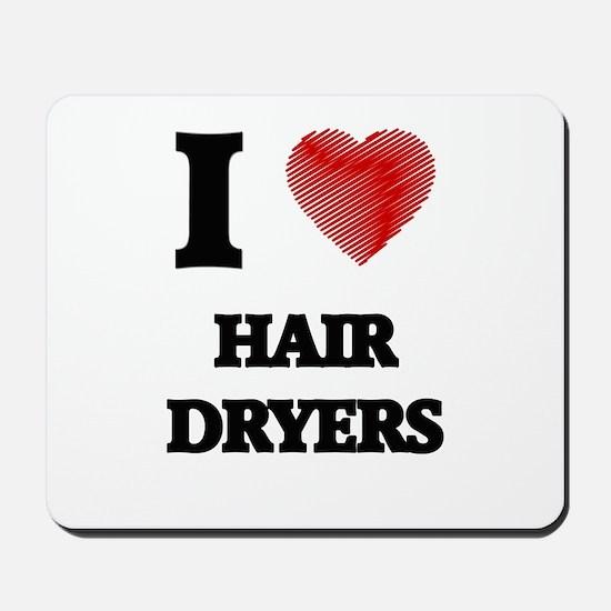 I love Hair Dryers Mousepad
