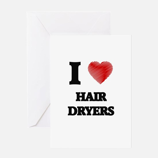 I love Hair Dryers Greeting Cards