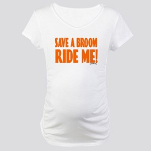 Save a Broom.. Maternity T-Shirt
