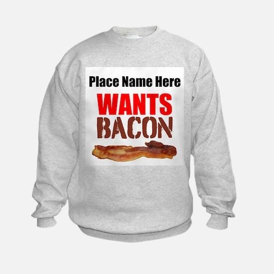 Wants Bacon Sweatshirt