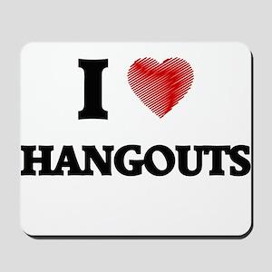 I love Hangouts Mousepad