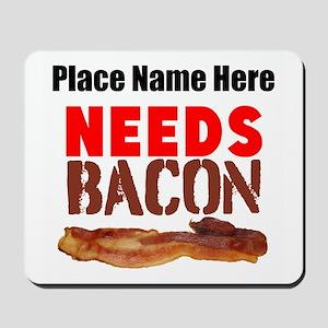 Needs Bacon Mousepad