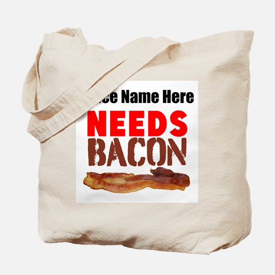 Needs Bacon Tote Bag