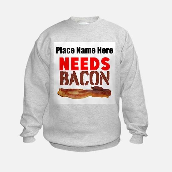 Needs Bacon Sweatshirt