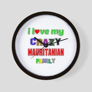 I love my crazy Mauritanian family Wall Clock