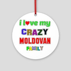 I love my crazy Moldovan family Round Ornament