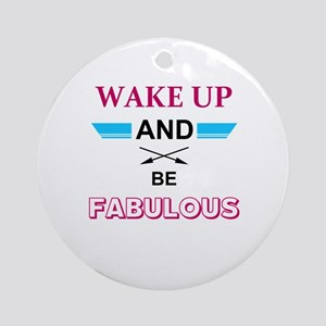 Wake Up And Be Fabulous Round Ornament