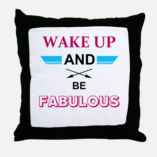 Wake Up And Be Fabulous Throw Pillow
