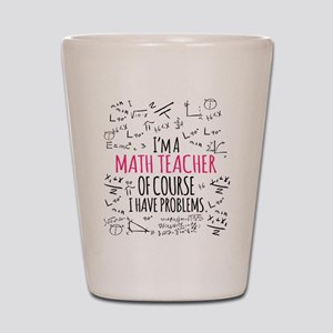 Math Teacher With Problems Shot Glass